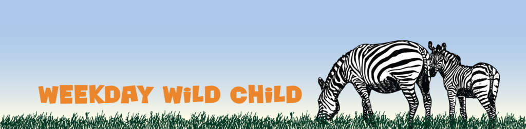 Weekday Wild Child
